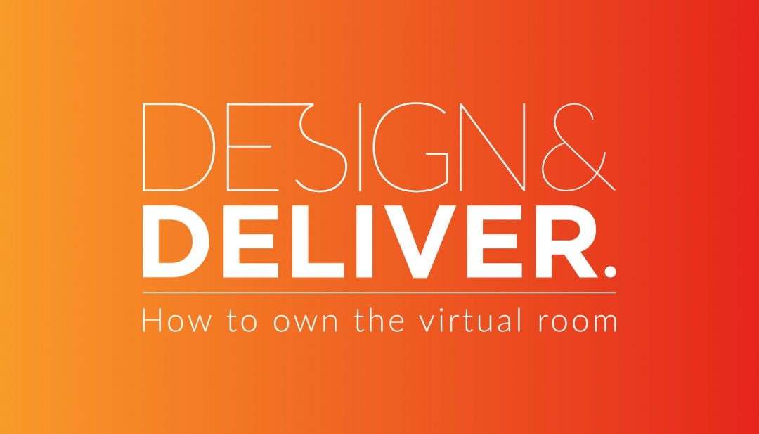 Design & Deliver - How to own the virtual room